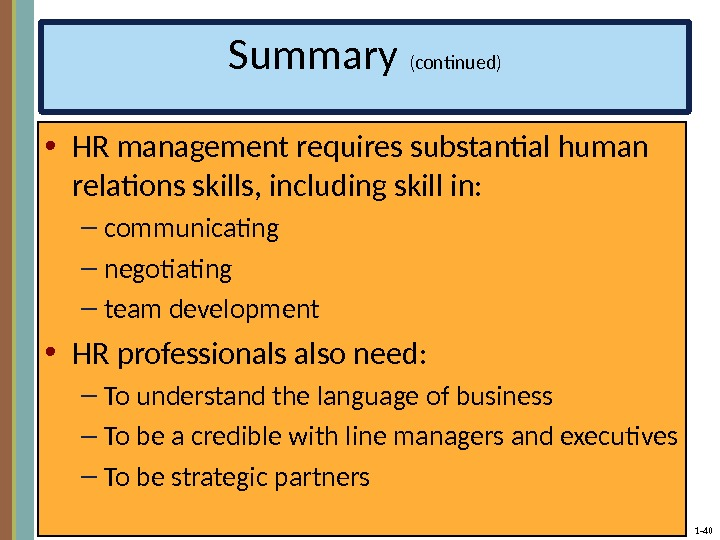 1 - 40 Summary (continued) • HR management requires substantial human relations skills, including skill in:
