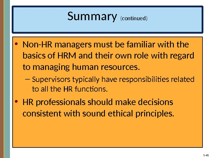 1 - 41 Summary (continued) • Non-HR managers must be familiar with the basics of HRM