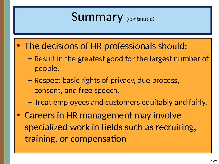 1 - 42 Summary (continued) • The decisions of HR professionals should: – Result in the