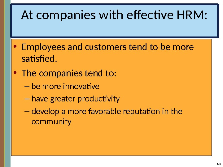1 - 6 At companies with effective HRM:  • Employees and customers tend to be