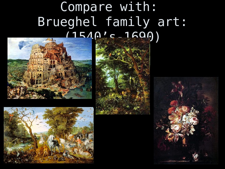 Compare with:  Brueghel family art:  (1540's-1690)