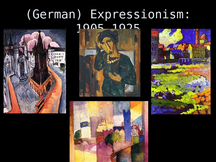 (German) Expressionism:  1905 -1925
