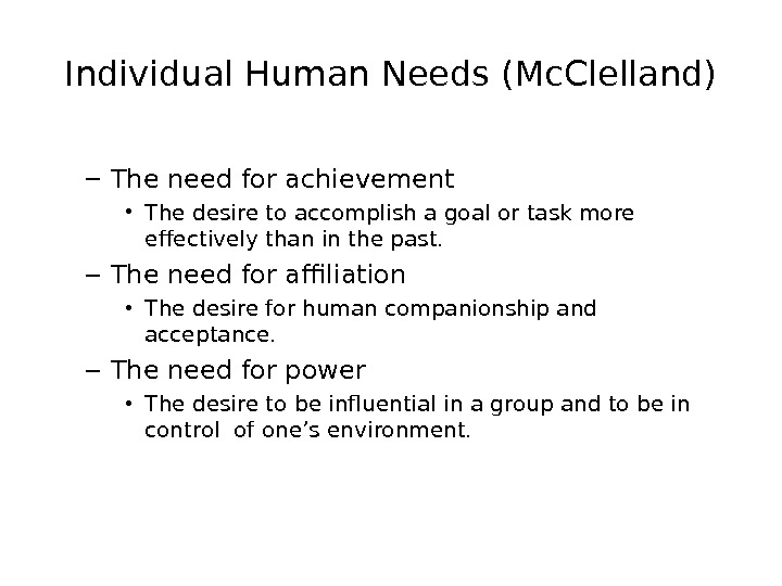 Individual Human Needs (Mc. Clelland) – The need for achievement • The desire to accomplish a