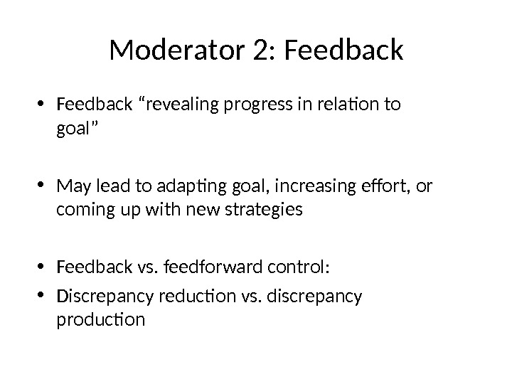 "Moderator 2: Feedback • Feedback ""revealing progress in relation to goal"" • May lead to adapting"