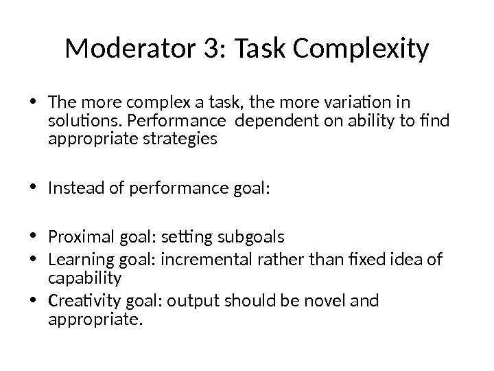 Moderator 3: Task Complexity • The more complex a task, the more variation in solutions. Performance