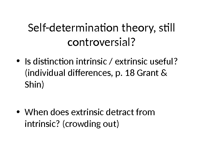 Self-determination theory, still controversial?  • Is distinction intrinsic / extrinsic useful?  (individual differences, p.