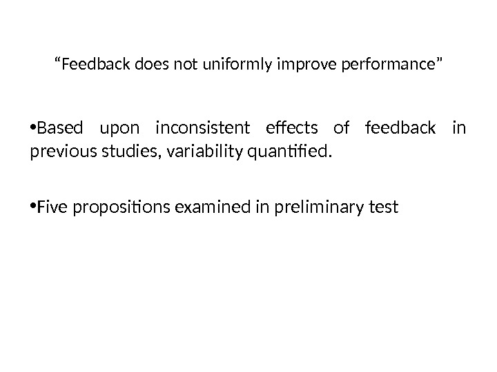 """ Feedback does not uniformly improve performance"" • Based upon inconsistent effects of feedback in previous"