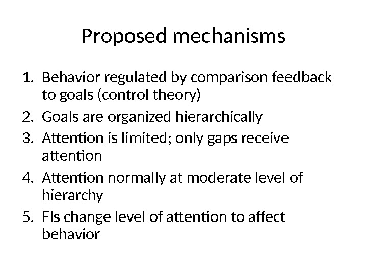 Proposed mechanisms 1. Behavior regulated by comparison feedback to goals (control theory) 2. Goals are organized