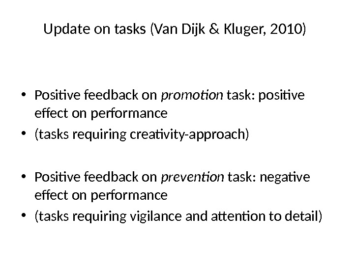 Update on tasks (Van Dijk & Kluger, 2010)  • Positive feedback on promotion task: positive