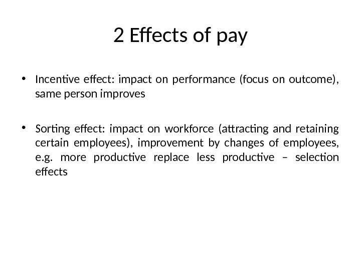 2 Effects of pay • Incentive effect:  impact on performance (focus on outcome),  same