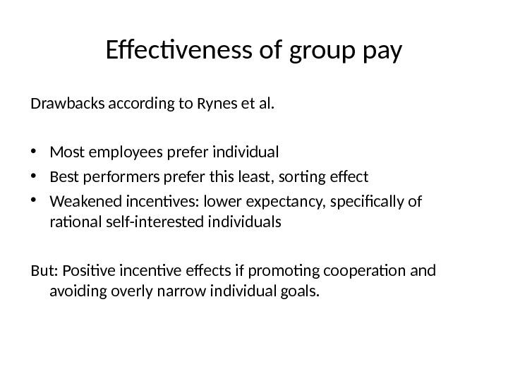 Effectiveness of group pay Drawbacks according to Rynes et al.  • Most employees prefer individual