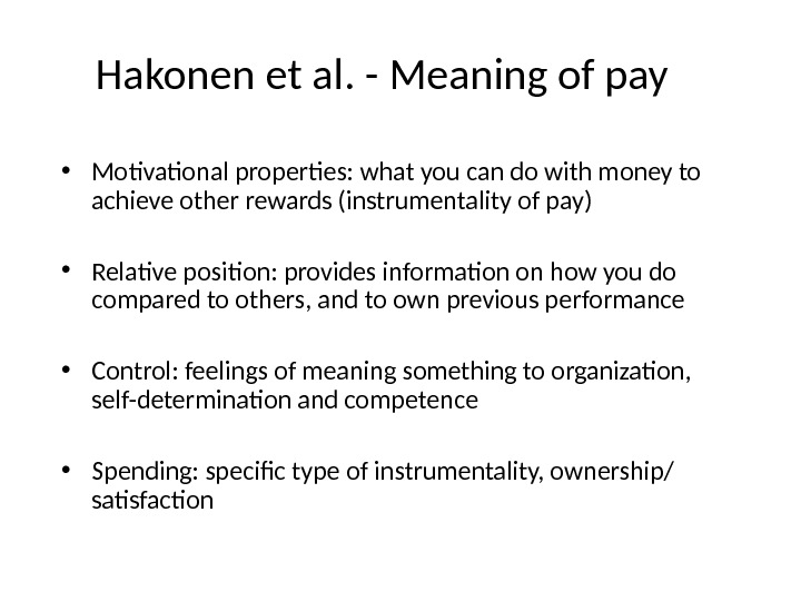 Hakonen et al. - Meaning of pay • Motivational properties: what you can do with money