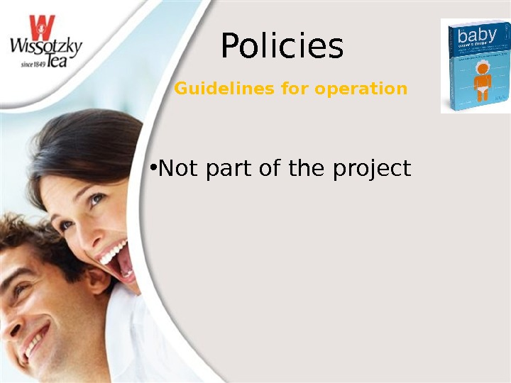 Policies Guidelines for operation • Not part of the project