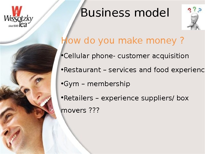 Business model How do you make money ?  • Cellular phone- customer acquisition • Restaurant