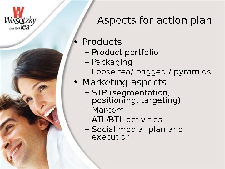 Aspects for action plan • Products – Product portfolio – Packaging – Loose tea/ bagged /