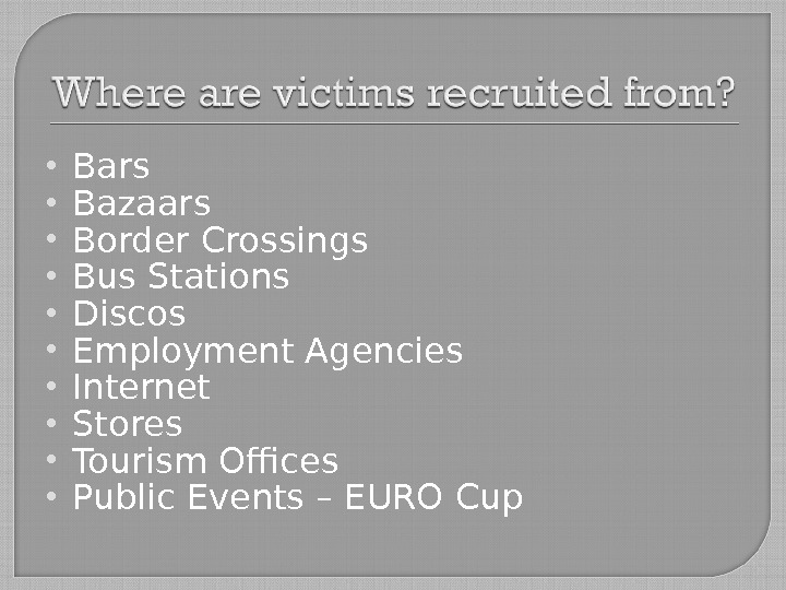 Bars Bazaars Border Crossings Bus Stations Discos Employment Agencies Internet Stores Tourism Offices Public Events