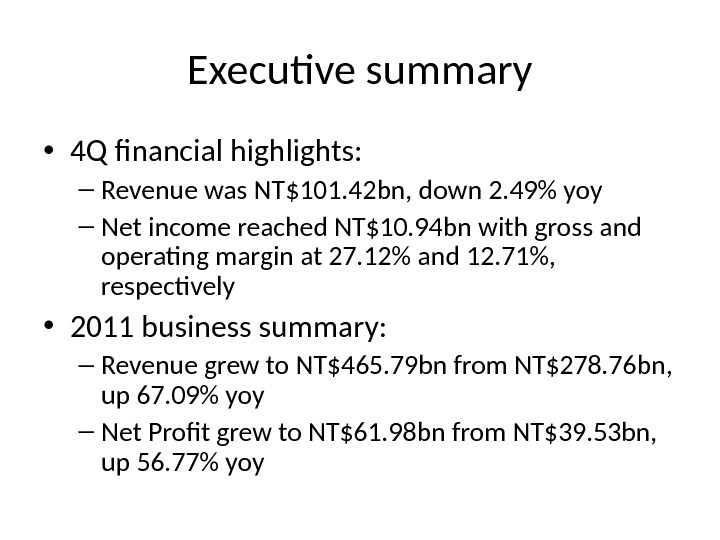 Executive summary • 4 Q financial highlights: – Revenue was NT$101. 42 bn, down 2. 49
