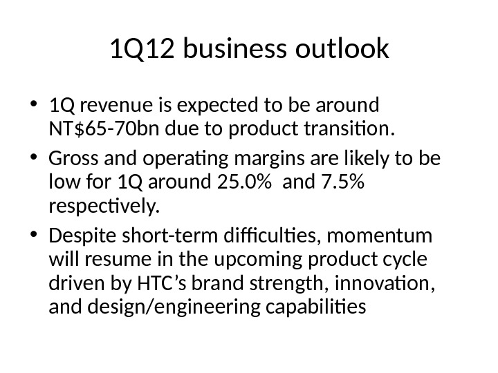 1 Q 12 business outlook • 1 Q revenue is expected to be around NT$65 -70