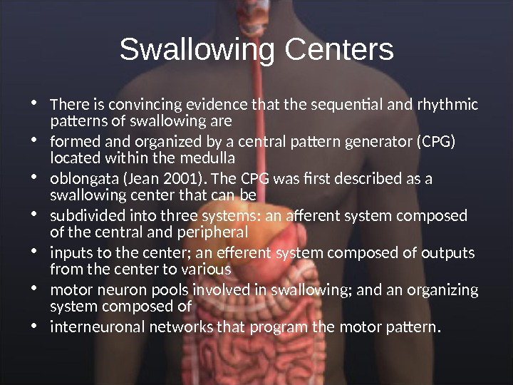 Swallowing Centers • There is convincing evidence that the sequential and rhythmic patterns of swallowing are
