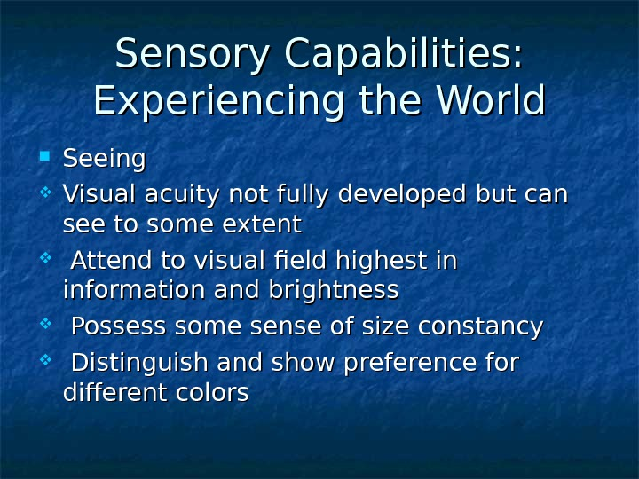 Sensory Capabilities: Experiencing the World Seeing Visual acuity not fully developed but can see to some