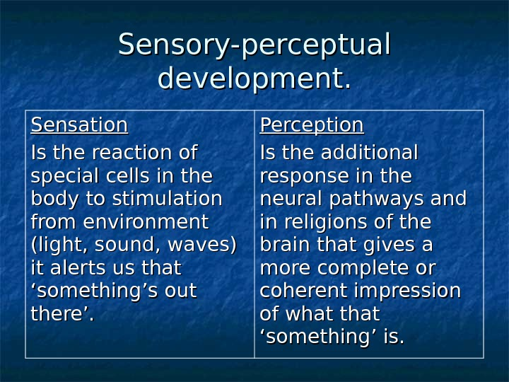 Sensory-perceptual development. Sensation Is the reaction of special cells in the body to stimulation from environment