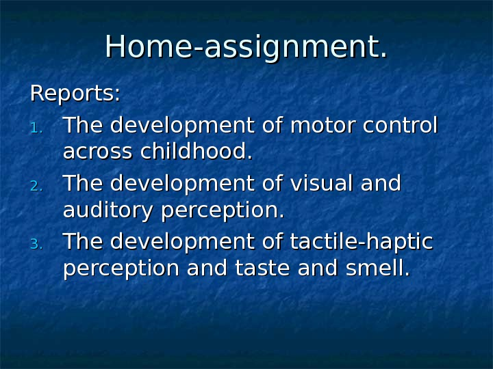 Home-assignment. Reports:  1. 1. The development of motor control across childhood. 2. 2. The development