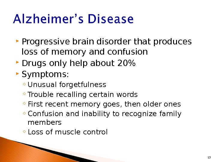 Progressive brain disorder that produces loss of memory and confusion Drugs only help about 20
