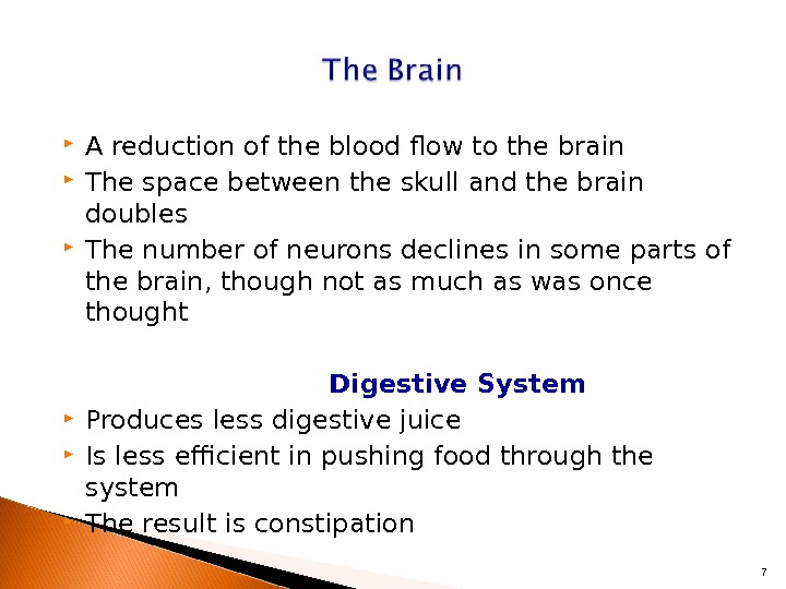 A reduction of the blood flow to the brain The space between the skull and