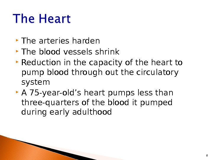 The arteries harden The blood vessels shrink Reduction in the capacity of the heart to