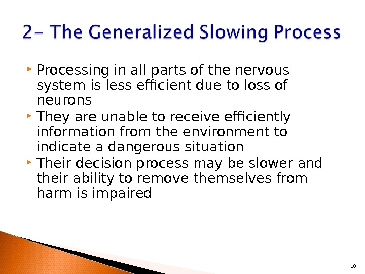 Processing in all parts of the nervous system is less efficient due to loss of