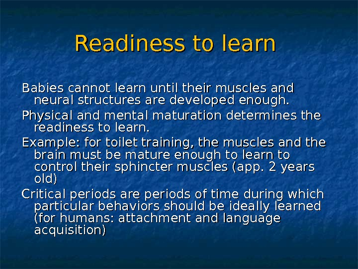 Readiness to learn Babies cannot learn until their muscles and neural structures are developed enough. Physical