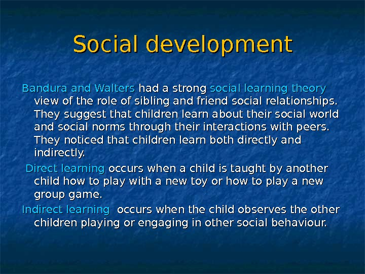 Social development Bandura and Walters had a strong social learning theory  view of the role