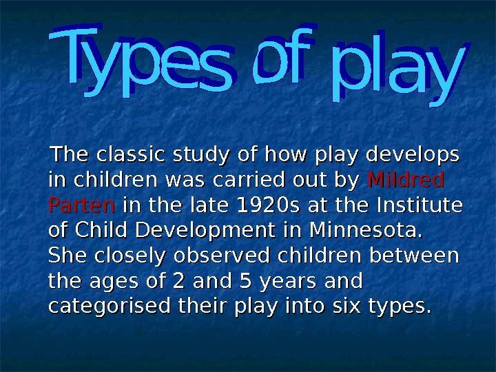 The classic study of how play develops in children was carried out by Mildred