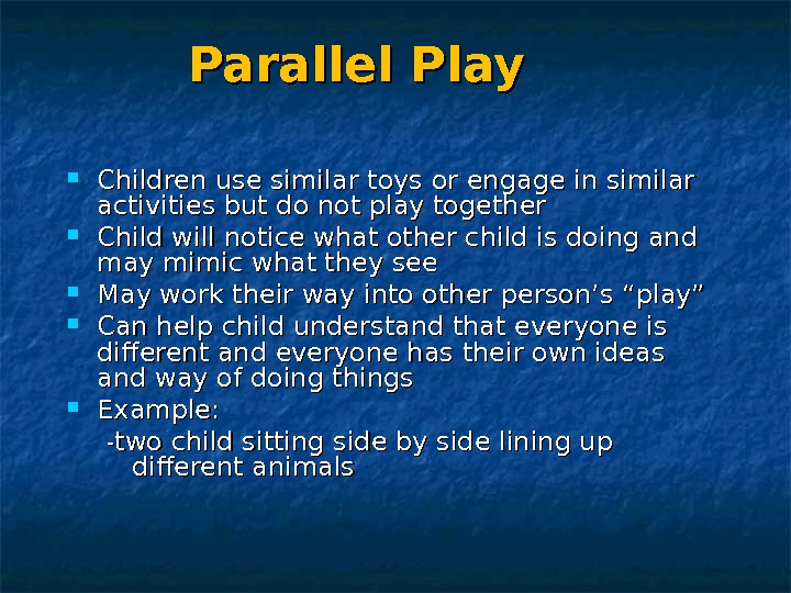 Parallel Play Children use similar toys or engage in similar activities but do not play together