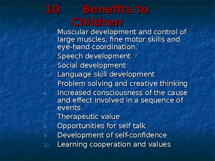 10 Benefits to Children 1. 1. Muscular development and control of large muscles, fine motor skills