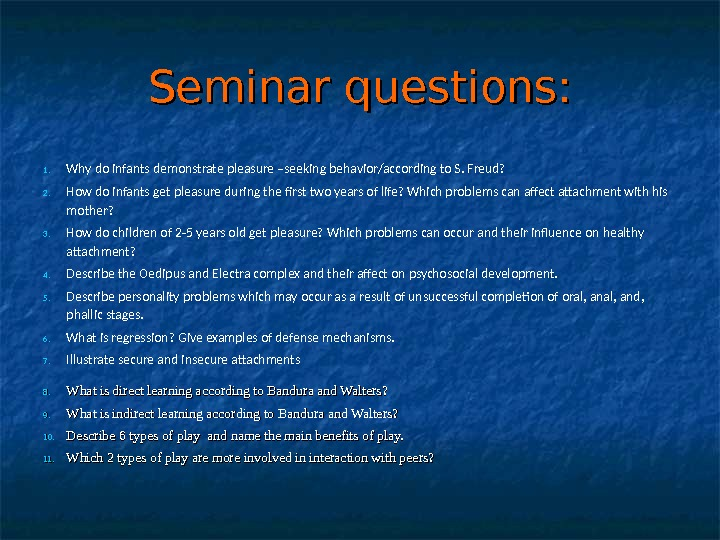 Seminar questions: 1. Why do infants demonstrate pleasure –seeking behavior/according to S. Freud? 2. How do