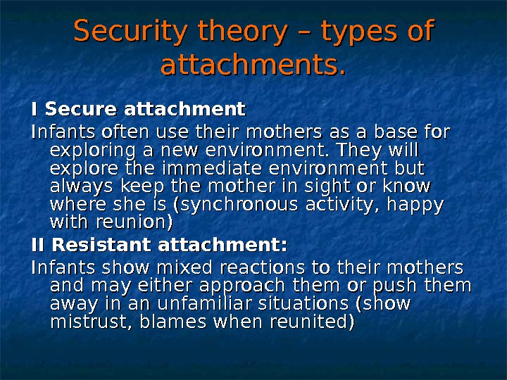 Security theory – types of attachments. I Secure attachment Infants often use their mothers as a