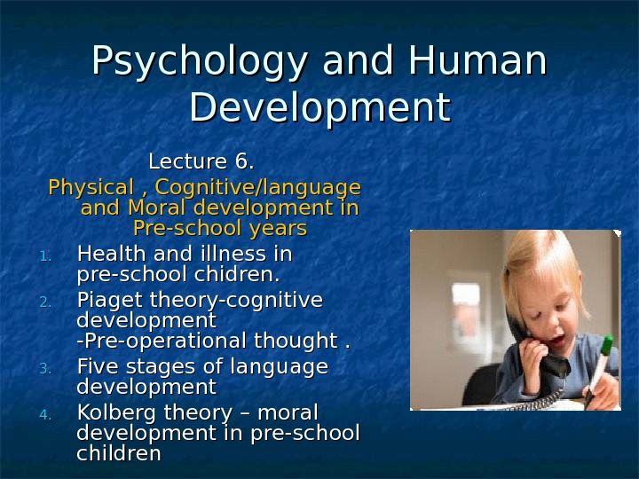 Psychology and Human Development Lecture 66. . Physical , Cognitive/language and Moral development in Pre-school years