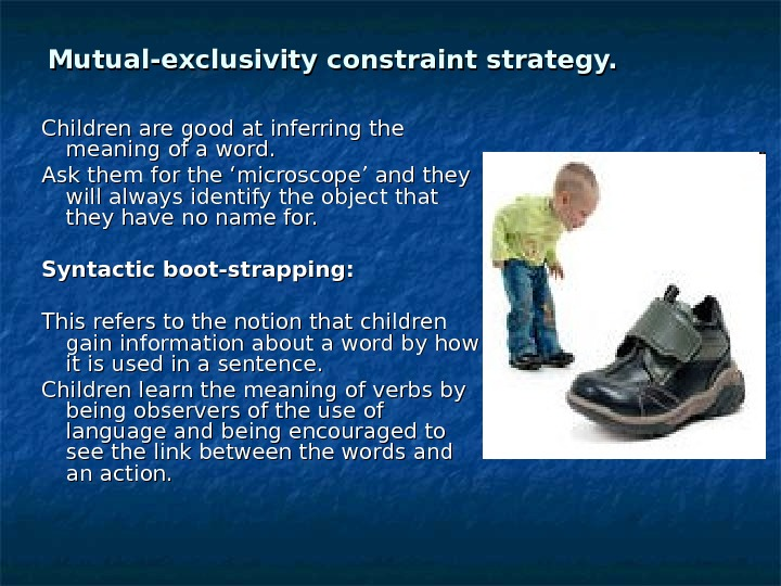 Mutual-exclusivity constraint strategy. Children are good at inferring the meaning of a word. Ask them for