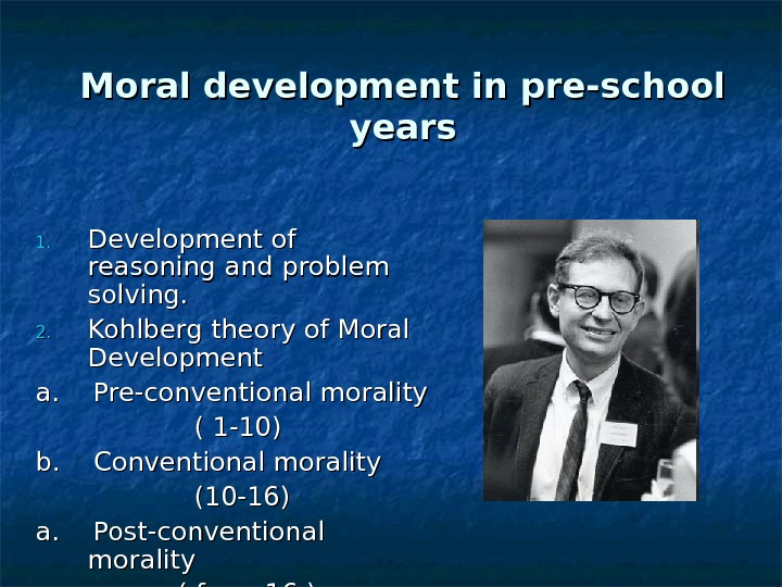 Moral development in pre-school years 1. 1. Development of reasoning and problem solving. 2. 2. Kohlberg