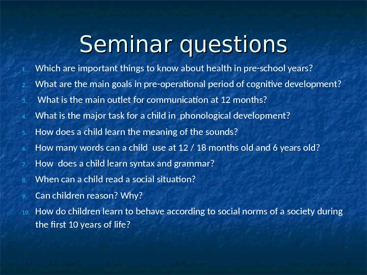 Seminar questions 1. Which are important things to know about health in pre-school years? 2. What
