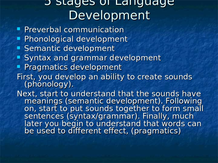 5 stages of Language Development Preverbal communication Phonological development Semantic development Syntax and grammar development Pragmatics