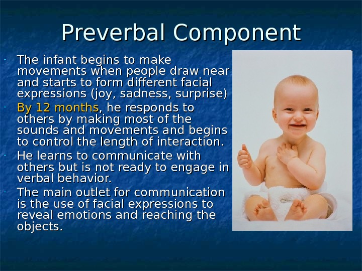 Preverbal Component - The infant begins to make movements when people draw near and starts to