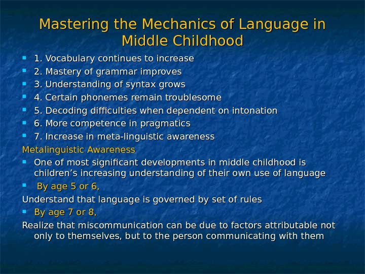 Mastering the Mechanics of Language in Middle Childhood 1. Vocabulary continues to increase 2. Mastery of