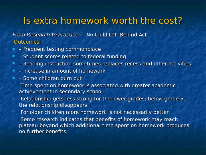 Is extra homework worth the cost? From Research to Practice :  No Child Left Behind