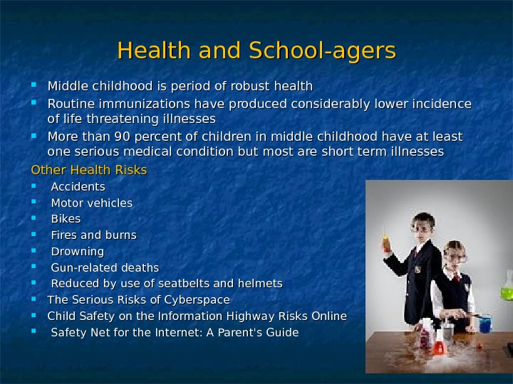 Health and School-agers Middle childhood is period of robust health Routine immunizations have produced considerably lower