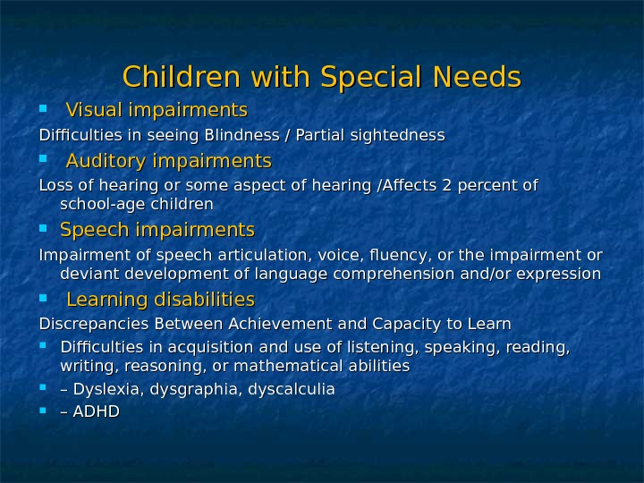 Children with Special Needs Visual impairments Difficulties in seeing Blindness / Partial sightedness Auditory impairments Loss
