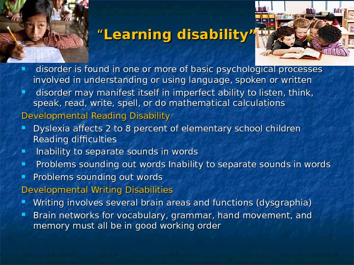 """"" Learning disability"" IN GENERAL: disorder is found in one or more of basic psychological processes"