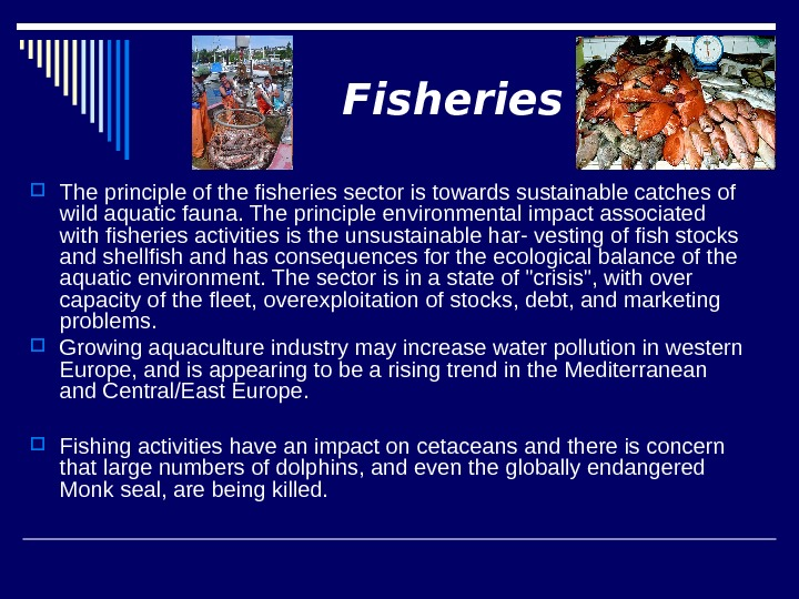 Fisheries The principle of the fisheries sector is towards sustainable catches of wild aquatic fauna. The