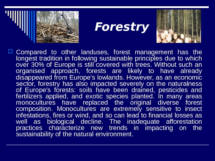 Forestry Compared to other landuses,  forest management has the longest tradition in following sustainable principles